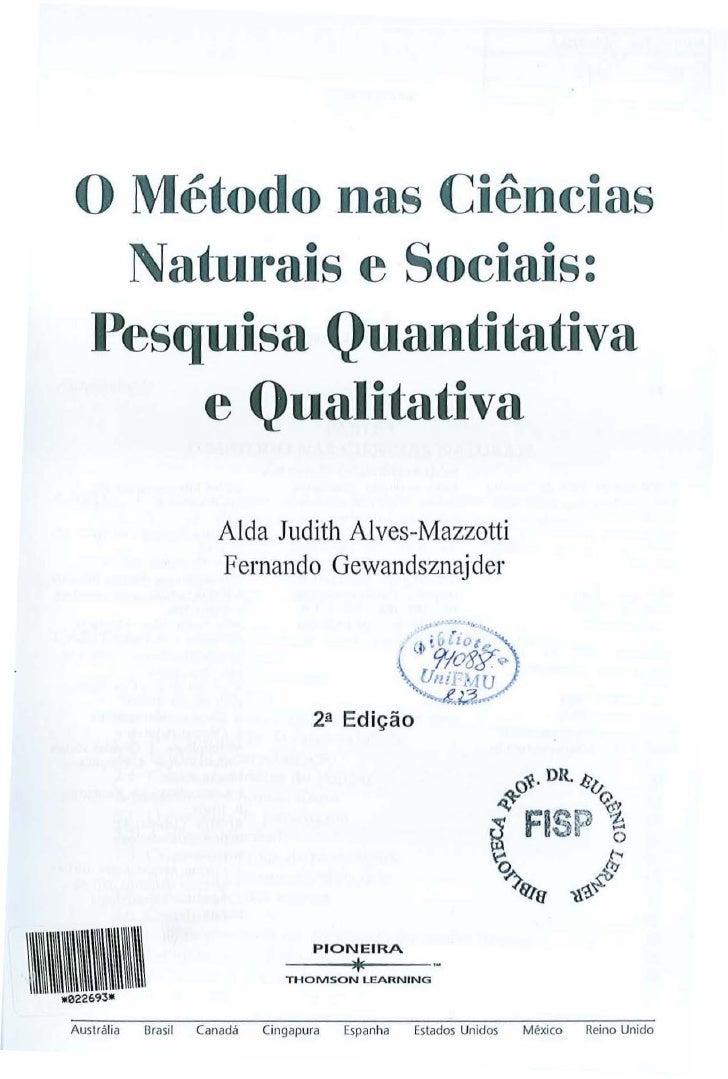 o Método nas Ciências    Naturais e Sociais:   Pesquisa Quantitativa       e Qualitativa                        Alda Judit...