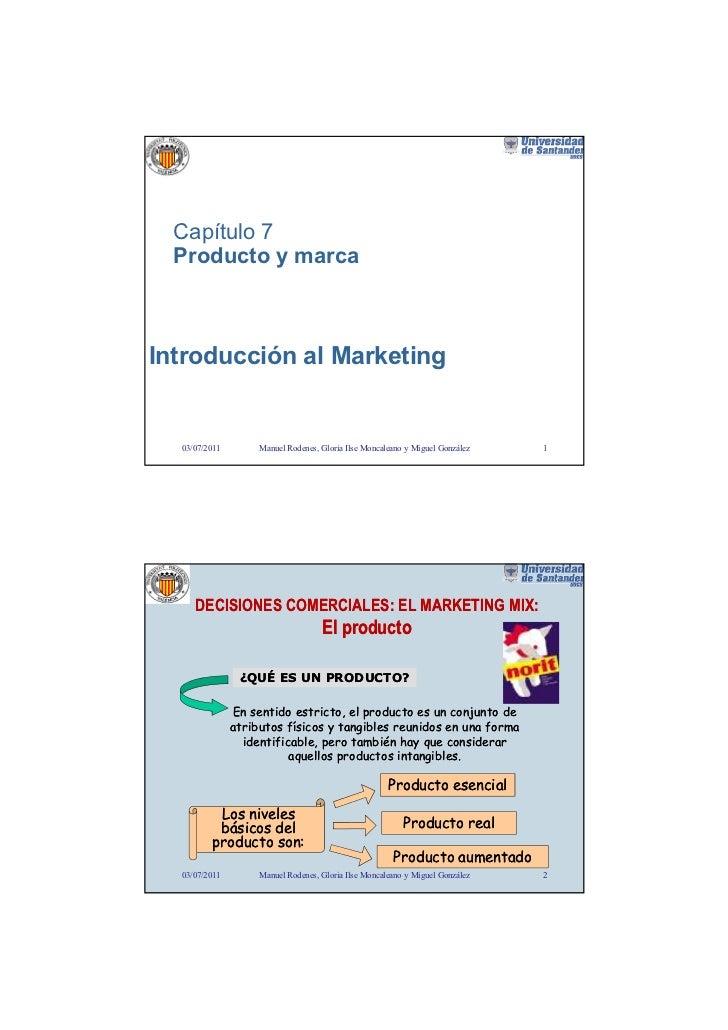 Capítulo 7  Producto y marcaIntroducción al Marketing  03/07/2011        Manuel Rodenes, Gloria Ilse Moncaleano y Miguel G...