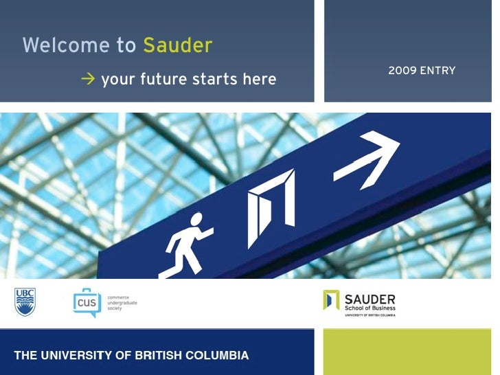 Welcome to Sauder                                  2009 ENTRY       your future starts here