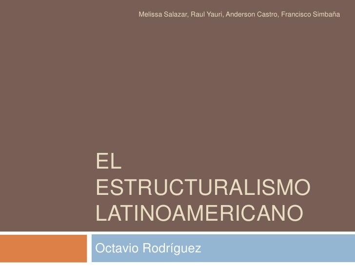Melissa Salazar, Raul Yauri, Anderson Castro, Francisco SimbañaELESTRUCTURALISMOLATINOAMERICANOOctavio Rodríguez