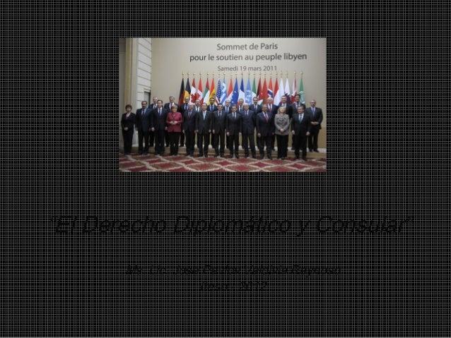 """""""El Derecho Diplomático y Consular""""       Ms. Lic. Jose Pavlov Valdivia Reynoso                    Iteso - 2012"""