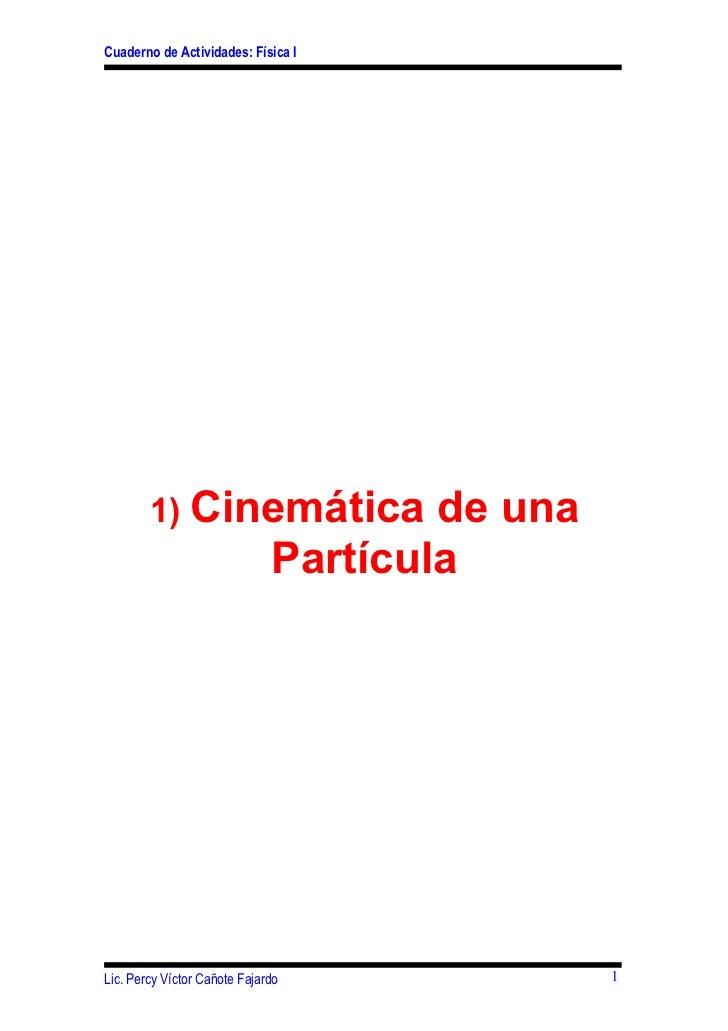 Cuaderno de Actividades: Física I        1) Cinemática                 de una                              PartículaLic. P...