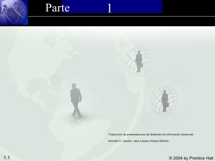 1 Parte   Traducción de presentaciones de Sistemas de información Gerencial kenneth C. Laudon, Jane Laudon Octava Edición