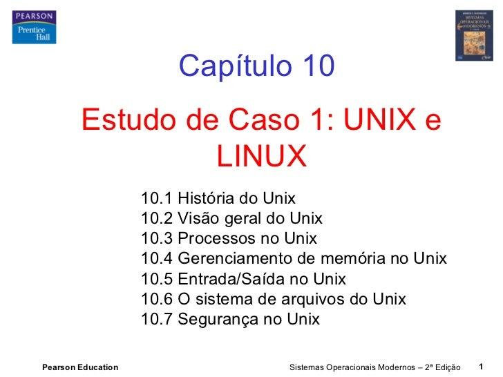 Capítulo 10        Estudo de Caso 1: UNIX e                 LINUX                    10.1 História do Unix                ...