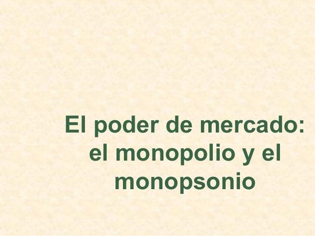 Cap10 el poder del mercado monopolio y monopsonio