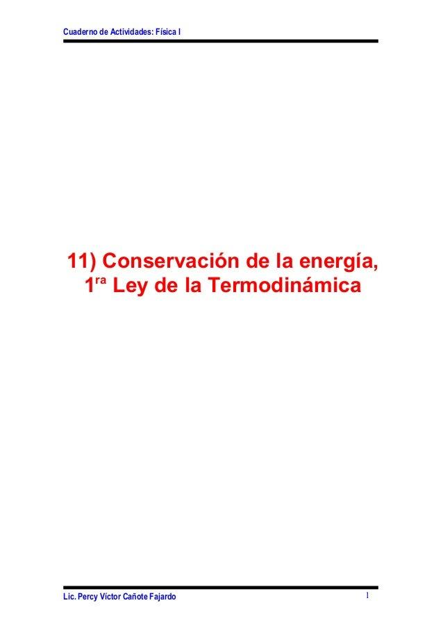 Cuaderno de Actividades: Física I11) Conservación de la energía,1raLey de la TermodinámicaLic. Percy Víctor Cañote Fajardo 1
