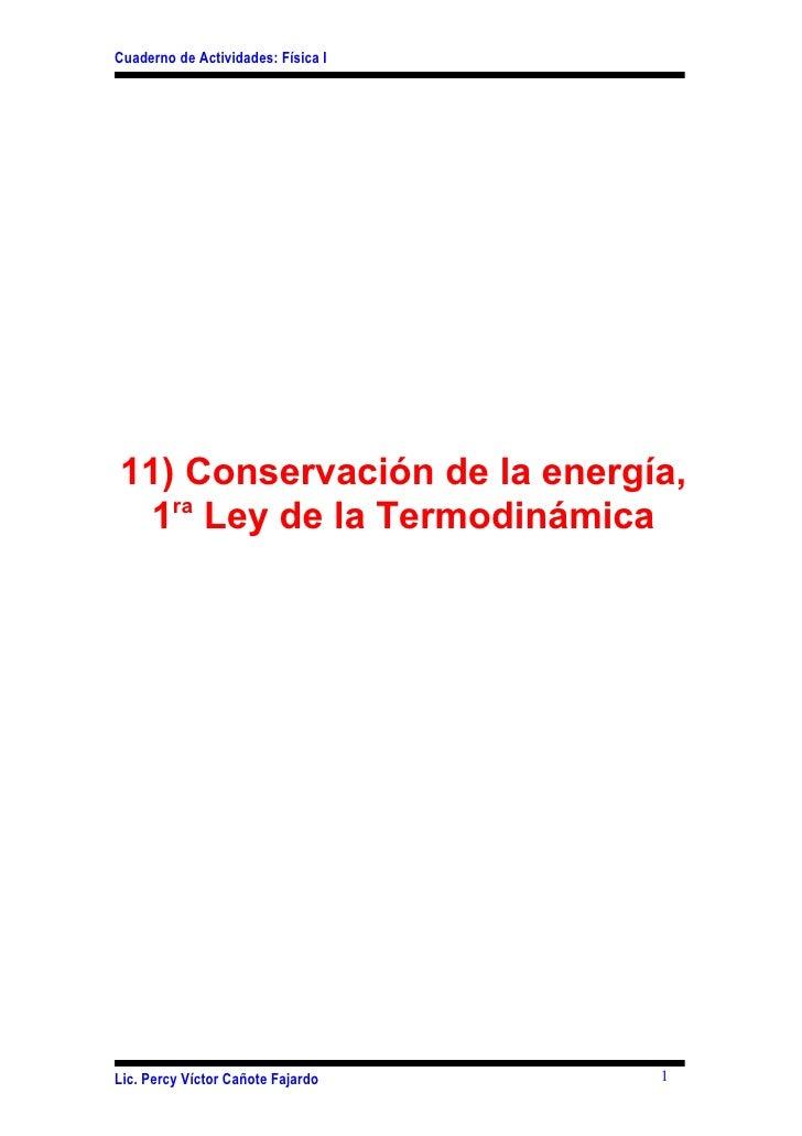 Cuaderno de Actividades: Física I11) Conservación de la energía,  1ra Ley de la TermodinámicaLic. Percy Víctor Cañote Faja...