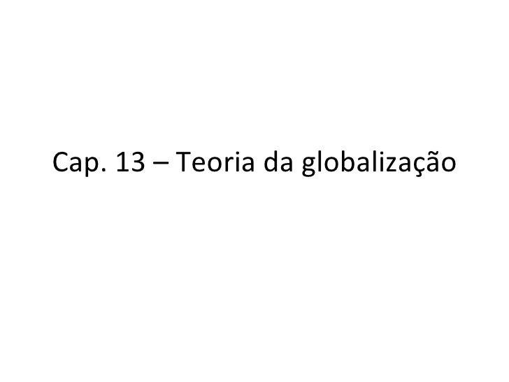 Cap. 13 – Teoria da globalização