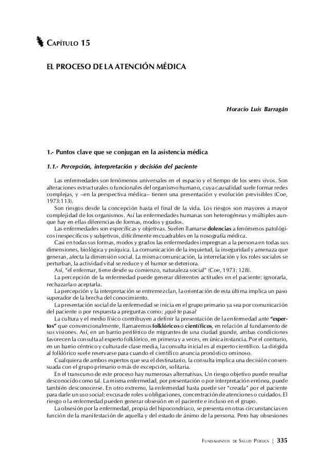 FUNDAMENTOS DE SALUD PÚBLICA | 335 CAPÍTULO 15 EL PROCESO DE LA ATENCIÓN MÉDICA Horacio Luis Barragán 1.- Puntos clave que...