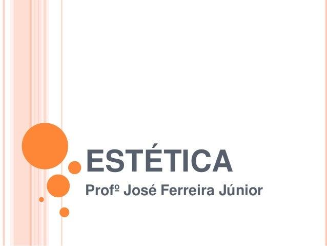 ESTÉTICAProfº José Ferreira Júnior