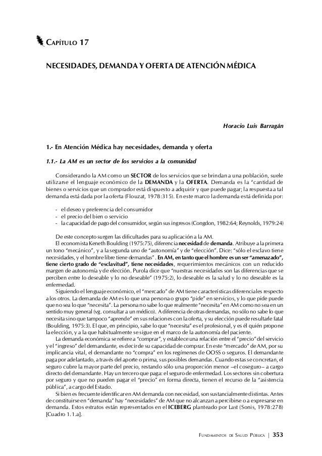 FUNDAMENTOS DE SALUD PÚBLICA | 353 CAPÍTULO 17 NECESIDADES, DEMANDA Y OFERTA DE ATENCIÓN MÉDICA Horacio Luis Barragán 1.- ...