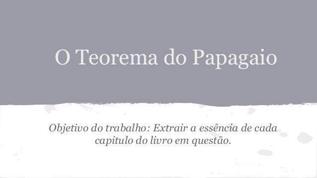 O Teorema do Papagaio  Objetivo do trabalho: Extrair a essência de cada capitulo do livro em questão.
