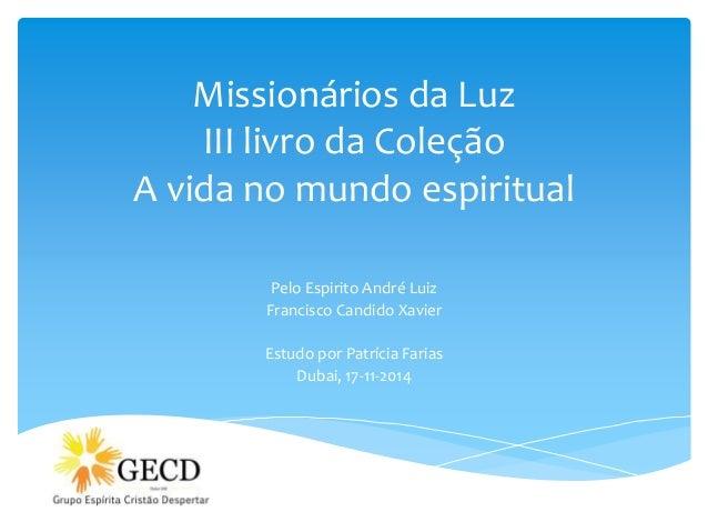 Missionários da Luz  III livro da Coleção  A vida no mundo espiritual  Pelo Espirito André Luiz  Francisco Candido Xavier ...