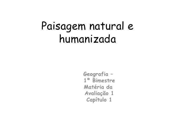 Paisagem natural e humanizada Geografia –  1º Bimestre Matéria da  Avaliação 1 Capítulo 1