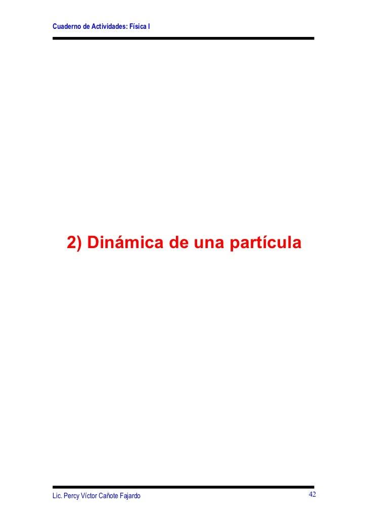 Cuaderno de Actividades: Física I     2) Dinámica de una partículaLic. Percy Víctor Cañote Fajardo    42