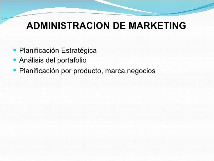 <ul><li>Planificación Estratégica </li></ul><ul><li>Análisis del portafolio </li></ul><ul><li>Planificación por producto, ...