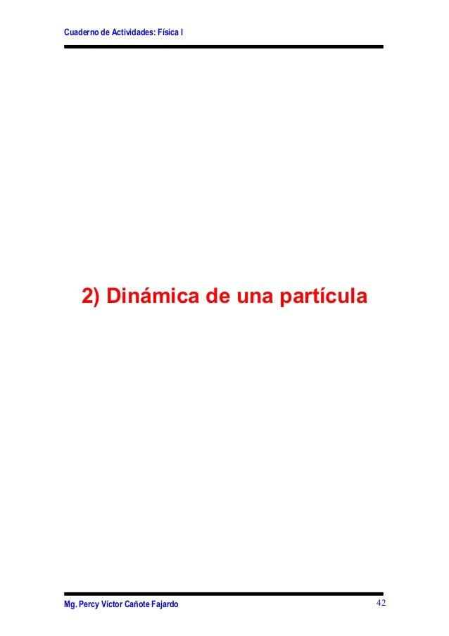 Cuaderno de Actividades: Física I2) Dinámica de una partículaMg. Percy Víctor Cañote Fajardo 42