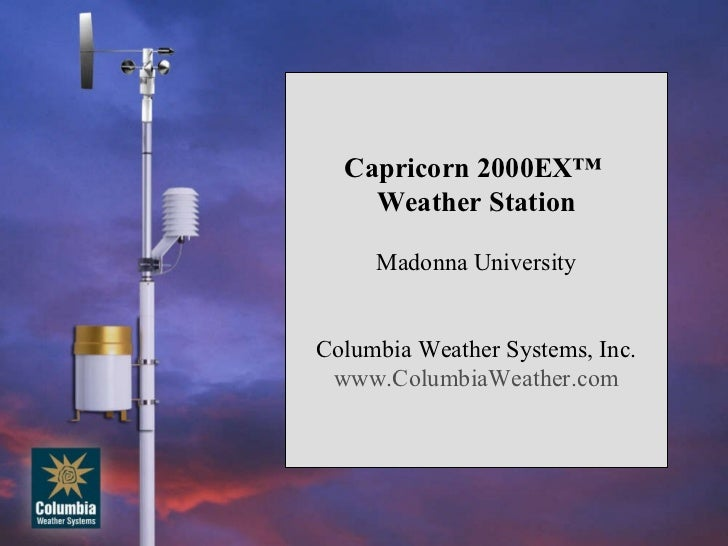 Capricorn 2000EX™  Weather Station Madonna University Columbia Weather Systems, Inc. www.ColumbiaWeather.com