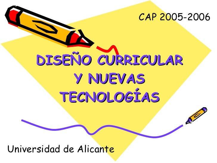 DISEÑO CURRICULAR Y NUEVAS TECNOLOGÍAS CAP 2005-2006 Universidad  de Alicante