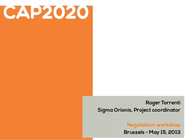 CAP2020  Roger Torrenti Sigma Orionis, Project coordinator Negotiation workshop Brussels - May 15, 2013