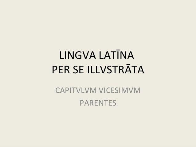 LINGVA LATĪNA PER SE ILLVSTRĀTA CAPITVLVM VICESIMVM PARENTES