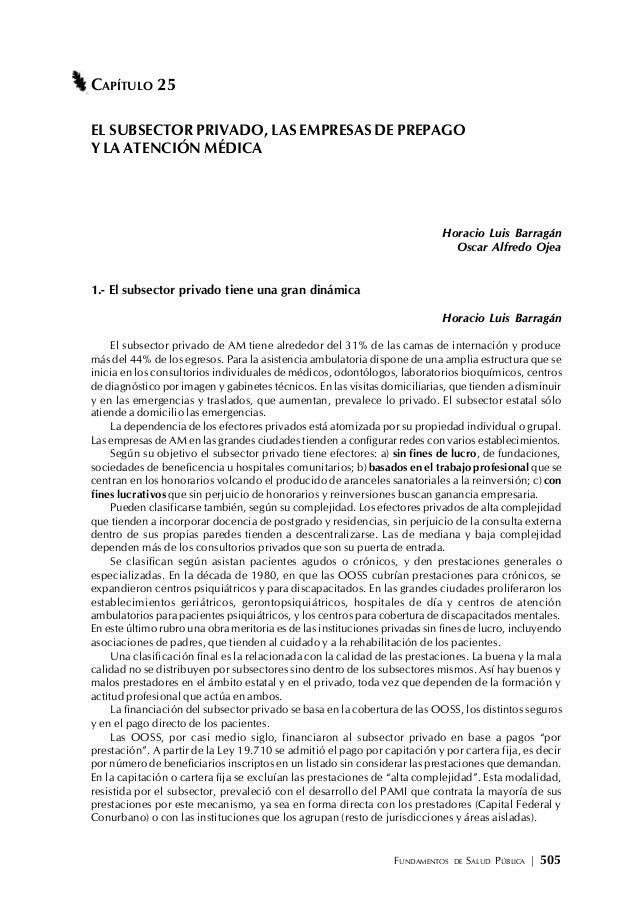 FUNDAMENTOS DE SALUD PÚBLICA   505 CAPÍTULO 25 EL SUBSECTOR PRIVADO, LAS EMPRESAS DE PREPAGO Y LA ATENCIÓN MÉDICA Horacio ...