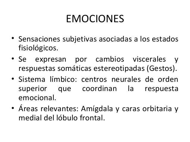 EMOCIONES • Sensaciones subjetivas asociadas a los estados fisiológicos. • Se expresan por cambios viscerales y respuestas...
