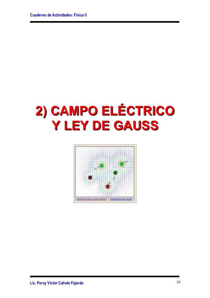 Cuaderno de Actividades: Física II   2) CAMPO ELÉCTRICO      Y LEY DE GAUSSLic. Percy Víctor Cañote Fajardo     19