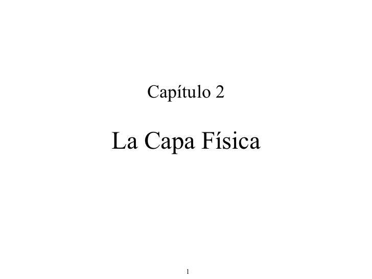 Capítulo 2 La Capa Física