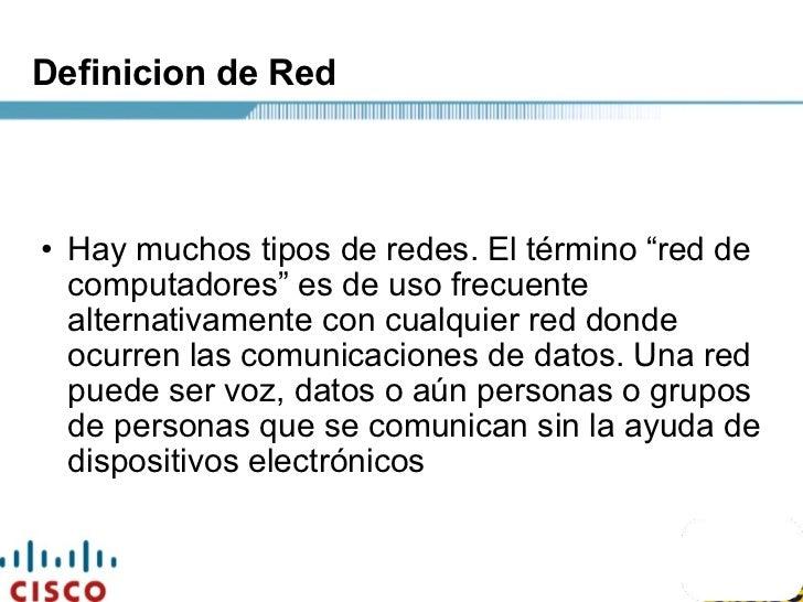 """Definicion de Red <ul><ul><li>Hay muchos tipos de redes. El término """"red de computadores"""" es de uso frecuente alternativam..."""