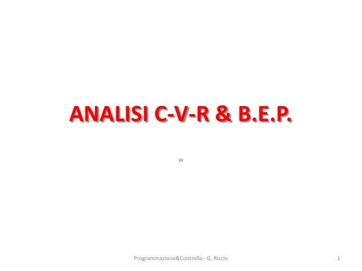 ANALISI C-V-R & B.E.P.                       w      Programmazione&Controllo - G. Riccio   1