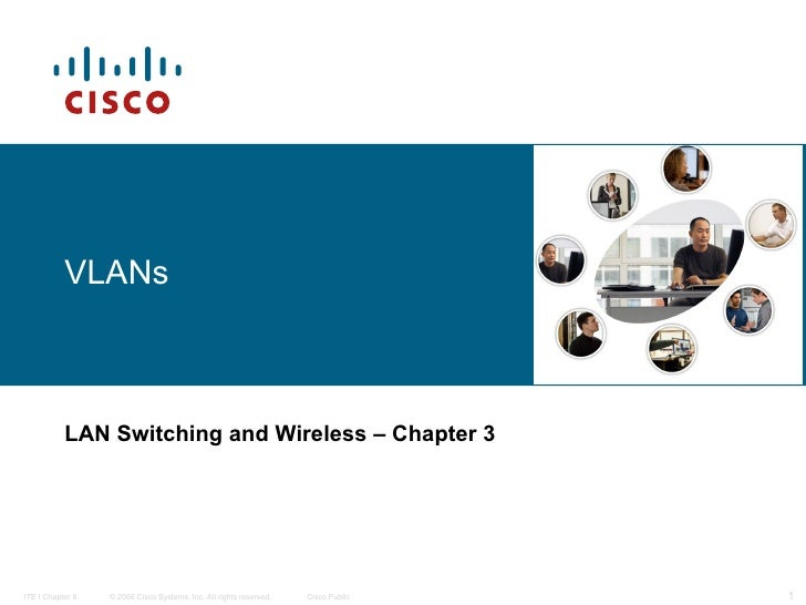 VLANs   LAN Switching and Wireless   – Chapter 3