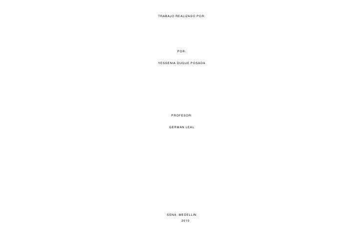 TRABAJO REALIZADO POR:<br />POR:<br />YESSENIA DUQUE POSADA<br />PROFESOR:<br />GERMAN LEAL<br />SENA -MEDELLIN<br />2010<...