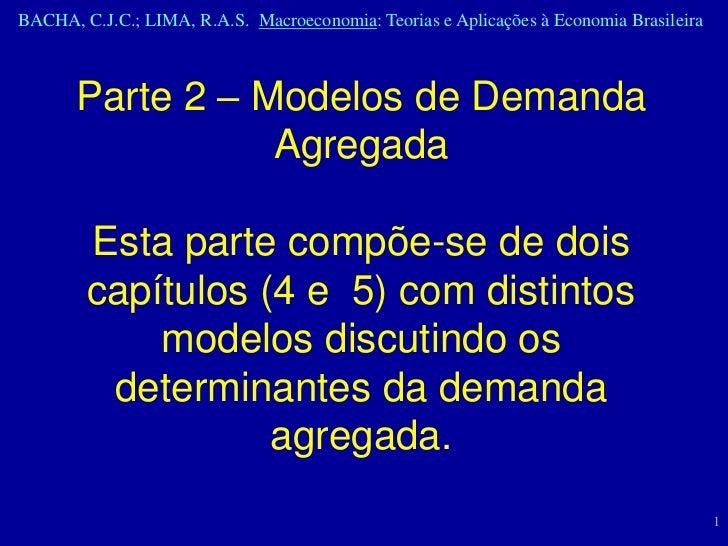 BACHA, C.J.C.; LIMA, R.A.S. Macroeconomia: Teorias e Aplicações à Economia Brasileira       Parte 2 – Modelos de Demanda  ...