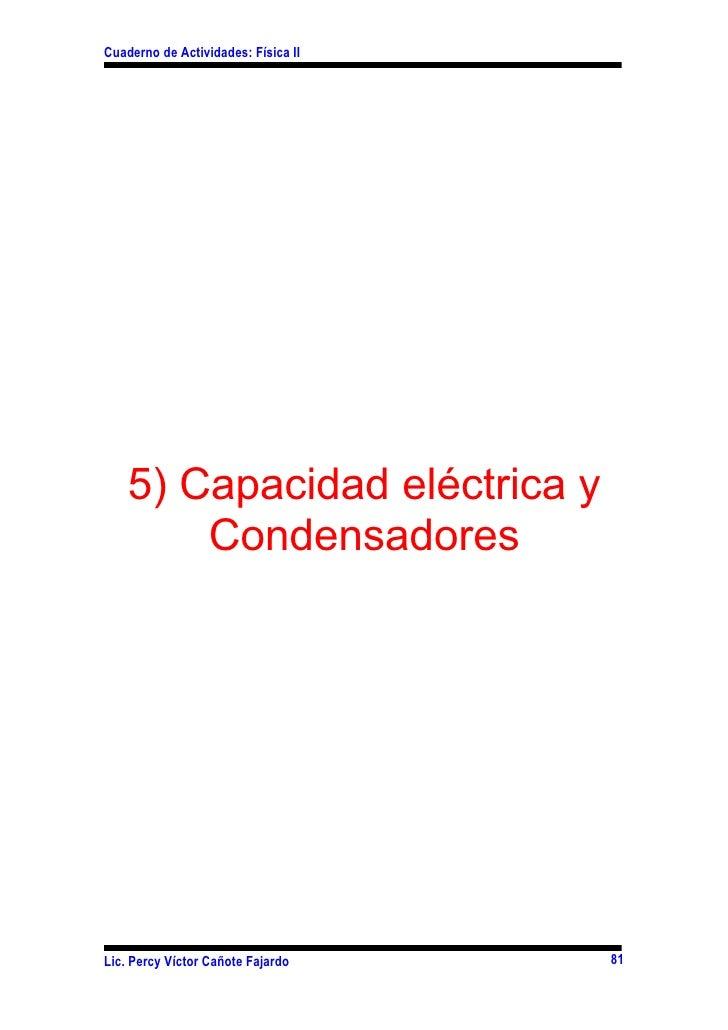 Cuaderno de Actividades: Física II         5) Capacidad eléctrica y         Condensadores     Lic. Percy Víctor Cañote Faj...