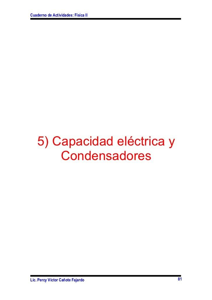 Cuaderno de Actividades: Física II    5) Capacidad eléctrica y        CondensadoresLic. Percy Víctor Cañote Fajardo     81
