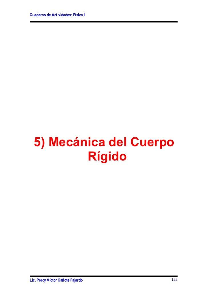 Cuaderno de Actividades: Física I  5) Mecánica del Cuerpo          RígidoLic. Percy Víctor Cañote Fajardo    133