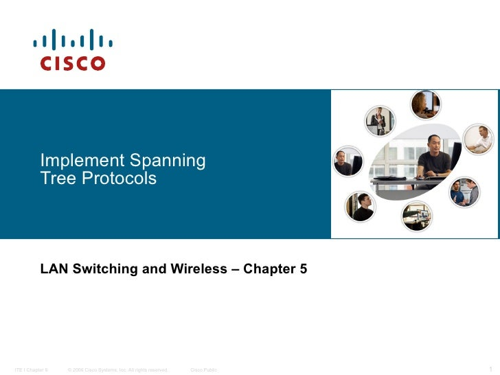 Implement Spanning Tree Protocols LAN Switching and Wireless   – Chapter 5