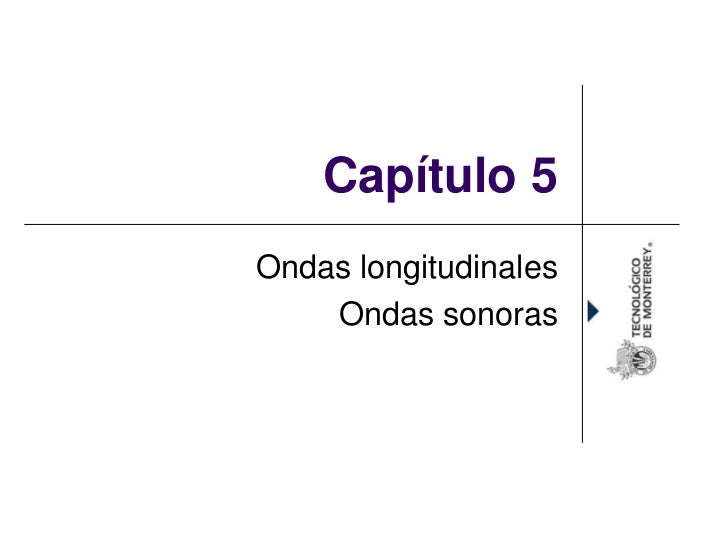 Capítulo 5Ondas longitudinales    Ondas sonoras