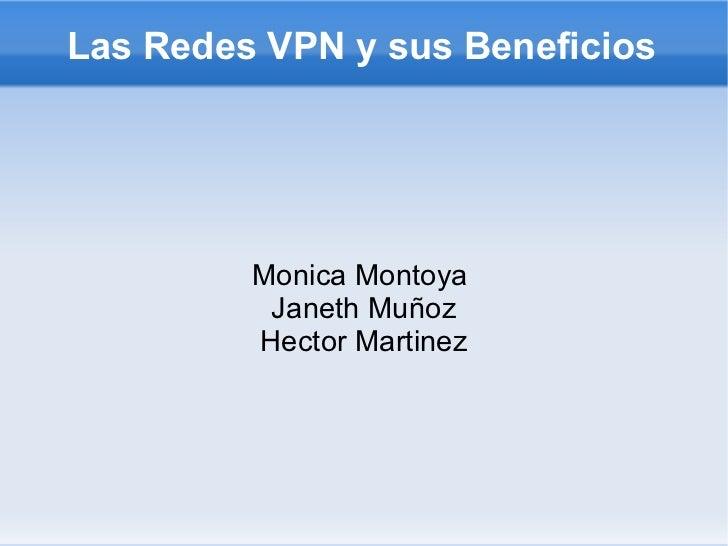 Las Redes VPN y sus Beneficios Monica Montoya  Janeth Muñoz Hector Martinez