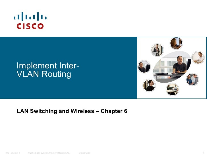 Implement Inter-VLAN Routing LAN Switching and Wireless   – Chapter 6