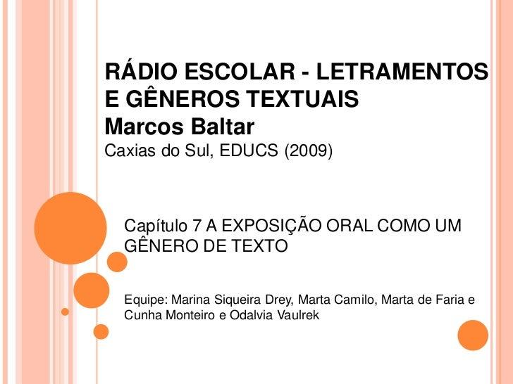 RÁDIO ESCOLAR - LETRAMENTOS E GÊNEROS TEXTUAISMarcos BaltarCaxias do Sul, EDUCS (2009)<br />Capítulo 7 A EXPOSIÇÃO ORAL CO...
