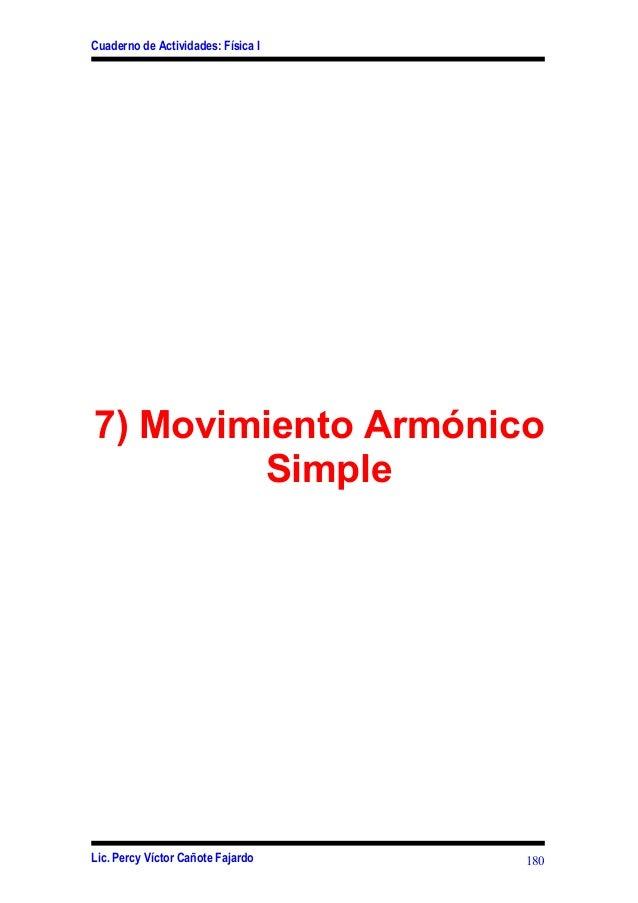 Cuaderno de Actividades: Física I 7) Movimiento Armónico Simple Lic. Percy Víctor Cañote Fajardo 180