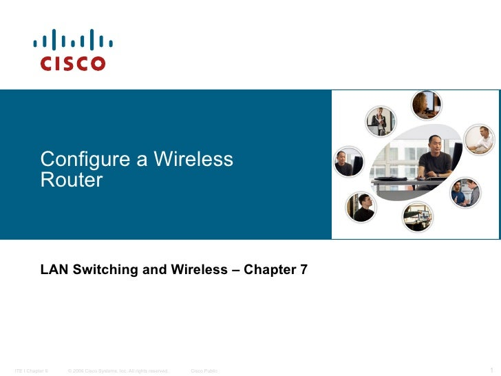 Configure a Wireless Router LAN Switching and Wireless   – Chapter 7