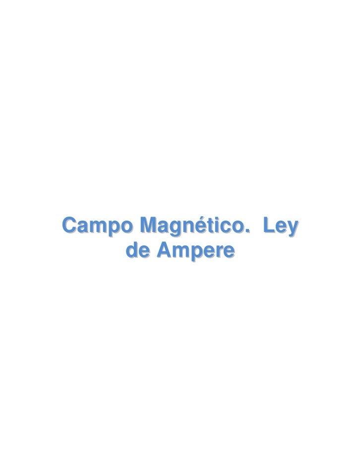 Campo Magnético.  Ley de Ampere<br />Electromagnetismo<br />En este capítulo veremos los fenómenos y conceptos faltantes p...