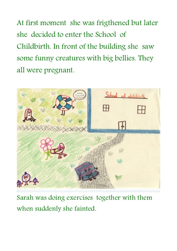 At first moment she was frigthened but latershe decided to enter the School ofChildbirth. In front of the building she saw...