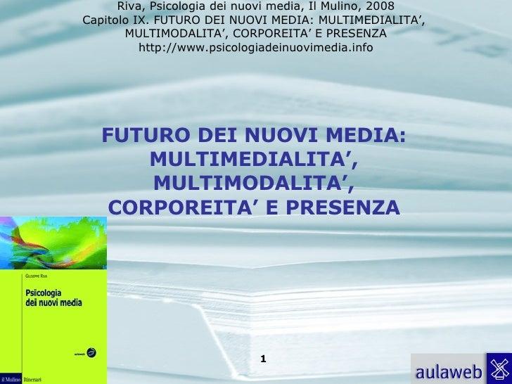 9. IL FUTURO DEI NUOVI MEDIA: MULTIMEDIALITÀ, MULTIMODALITÀ, CORPOREITÀ E PRESENZA