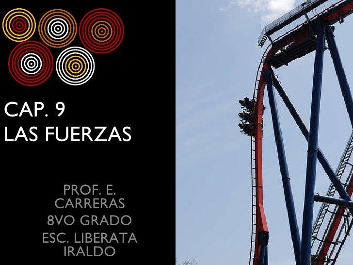 CAP. 9  LAS FUERZAS PROF. E. CARRERAS 8VO GRADO ESC. LIBERATA IRALDO