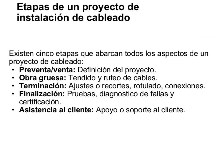 Etapas de un proyecto de instalación de cableado <ul><li>Existen cinco etapas que abarcan todos los aspectos de un proyect...