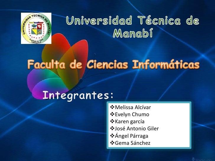 Universidad Técnica de Manabí<br />Faculta de Ciencias Informáticas <br />Integrantes:<br /><ul><li>Melissa Alcívar